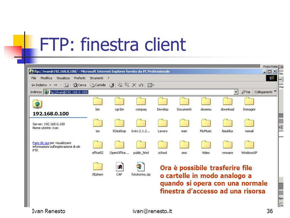 Ivan Renestoivan@renesto.it36 FTP: finestra client Ora è possibile trasferire file o cartelle in modo analogo a quando si opera con una normale finest