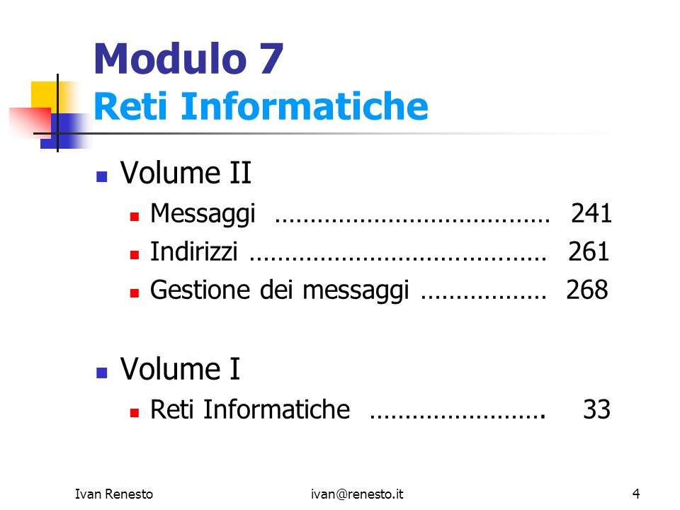 Ivan Renestoivan@renesto.it5 Indice Argomenti Reti Locali La rete delle reti File Transfer Protocol Navigare in Internet La Posta Outlook HTML: introduzione al linguaggio