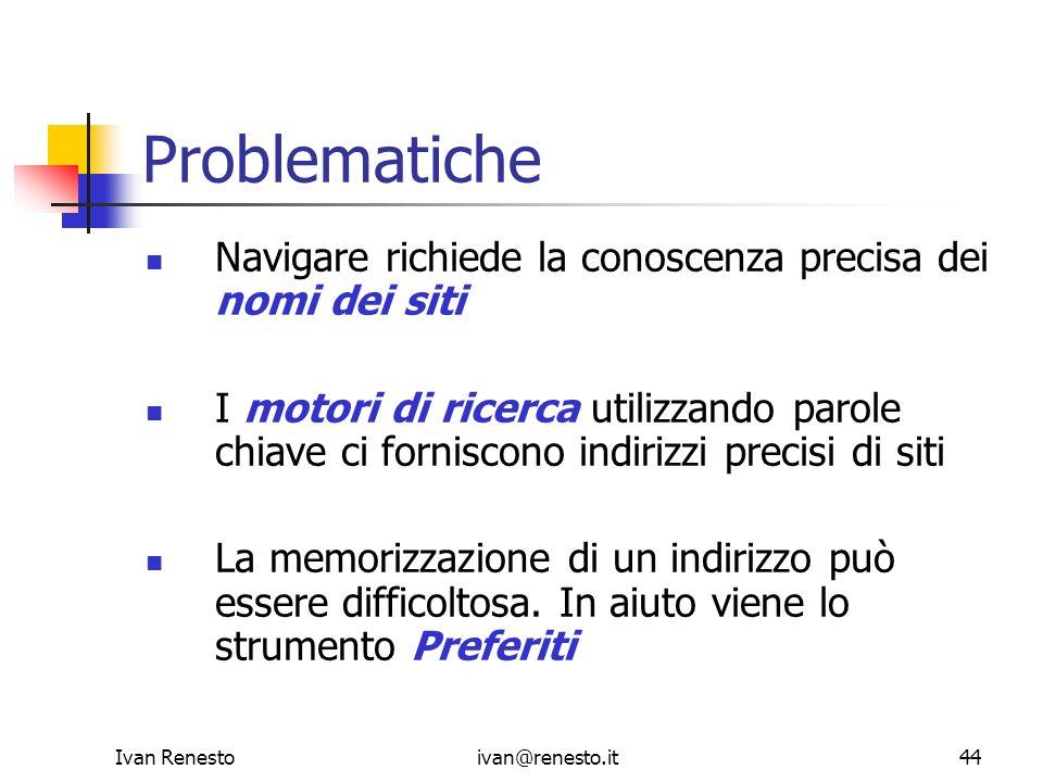 Ivan Renestoivan@renesto.it44 Problematiche Navigare richiede la conoscenza precisa dei nomi dei siti I motori di ricerca utilizzando parole chiave ci