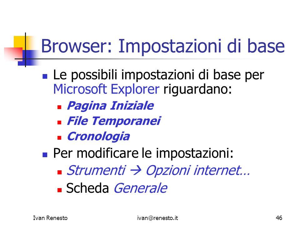 Ivan Renestoivan@renesto.it46 Browser: Impostazioni di base Le possibili impostazioni di base per Microsoft Explorer riguardano: Pagina Iniziale File