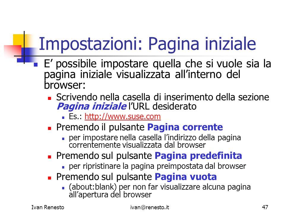 Ivan Renestoivan@renesto.it47 Impostazioni: Pagina iniziale E possibile impostare quella che si vuole sia la pagina iniziale visualizzata allinterno d