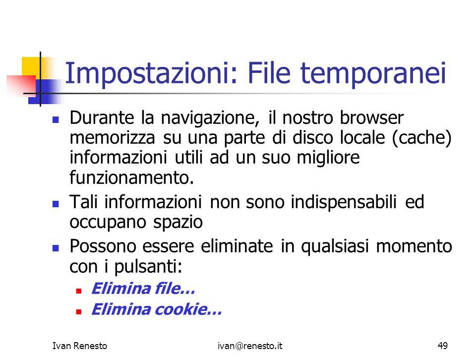 Ivan Renestoivan@renesto.it49 Impostazioni: File temporanei Durante la navigazione, il nostro browser memorizza su una parte di disco locale (cache) i
