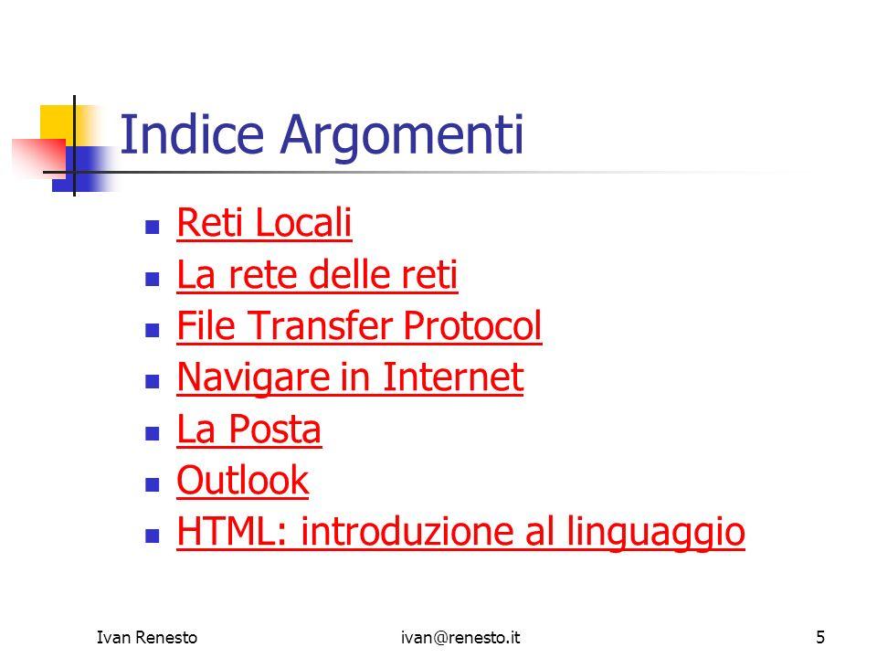 Ivan Renestoivan@renesto.it5 Indice Argomenti Reti Locali La rete delle reti File Transfer Protocol Navigare in Internet La Posta Outlook HTML: introd