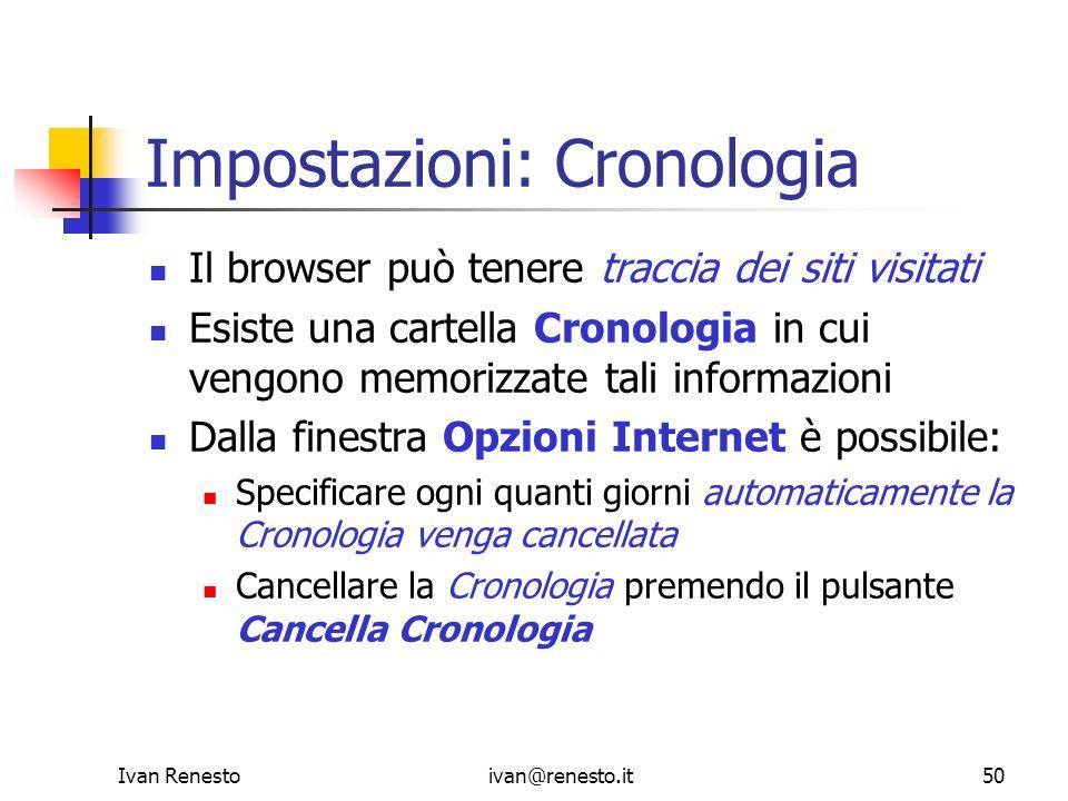 Ivan Renestoivan@renesto.it50 Impostazioni: Cronologia Il browser può tenere traccia dei siti visitati Esiste una cartella Cronologia in cui vengono m
