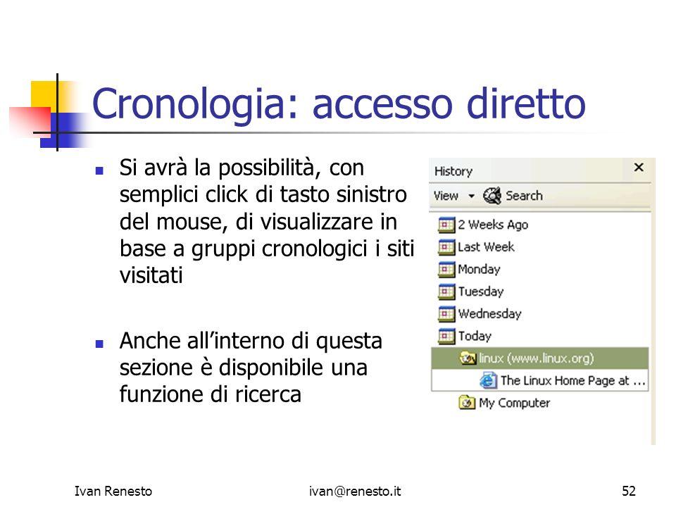 Ivan Renestoivan@renesto.it52 Cronologia: accesso diretto Si avrà la possibilità, con semplici click di tasto sinistro del mouse, di visualizzare in b