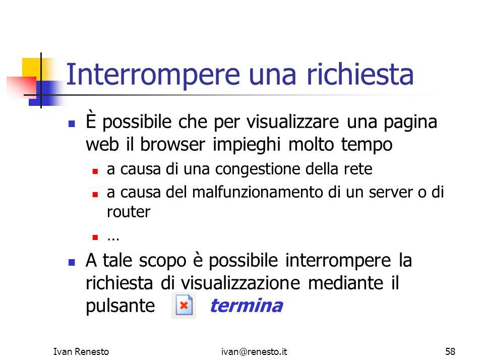 Ivan Renestoivan@renesto.it58 Interrompere una richiesta È possibile che per visualizzare una pagina web il browser impieghi molto tempo a causa di un