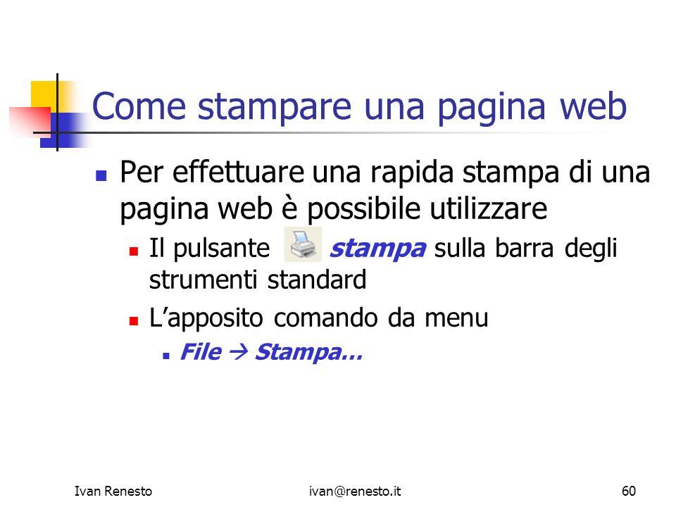 Ivan Renestoivan@renesto.it60 Come stampare una pagina web Per effettuare una rapida stampa di una pagina web è possibile utilizzare Il pulsante stamp