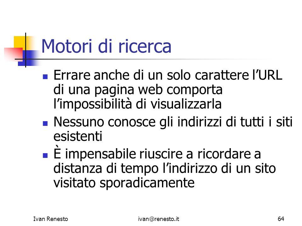Ivan Renestoivan@renesto.it64 Motori di ricerca Errare anche di un solo carattere lURL di una pagina web comporta limpossibilità di visualizzarla Ness