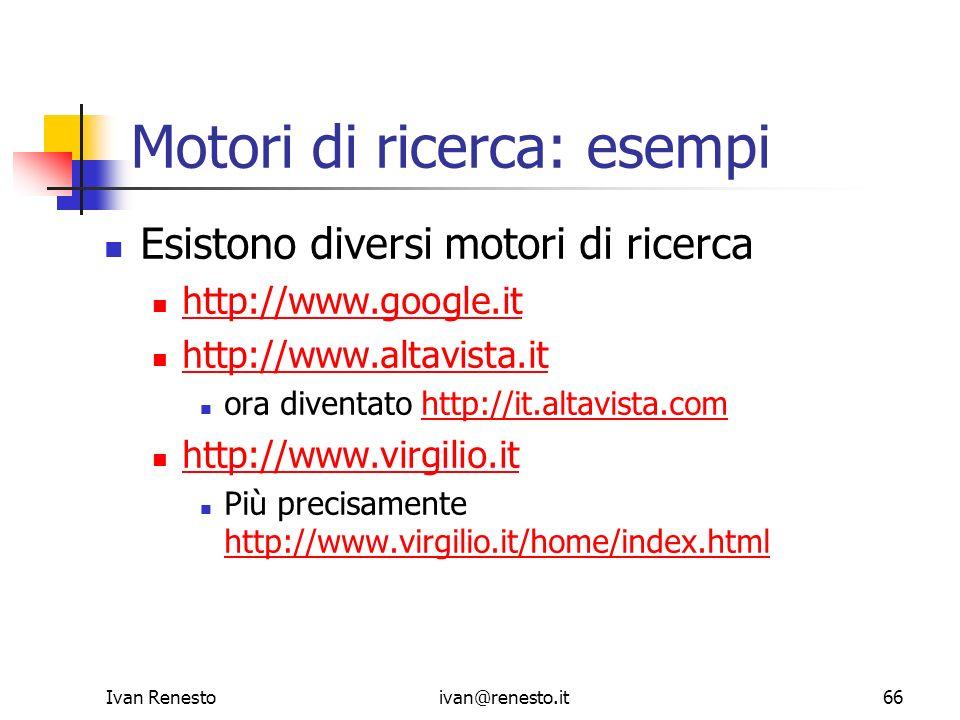 Ivan Renestoivan@renesto.it66 Motori di ricerca: esempi Esistono diversi motori di ricerca http://www.google.it http://www.altavista.it ora diventato