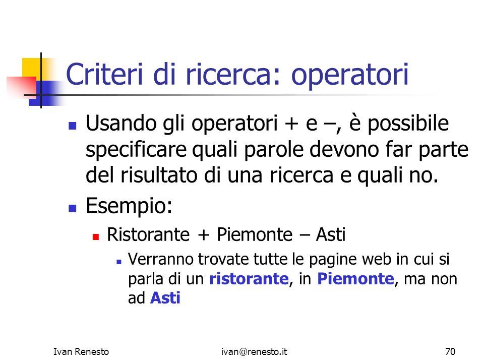 Ivan Renestoivan@renesto.it70 Criteri di ricerca: operatori Usando gli operatori + e –, è possibile specificare quali parole devono far parte del risu