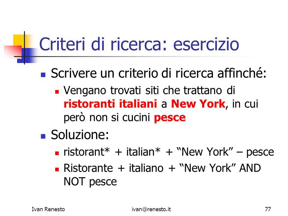 Ivan Renestoivan@renesto.it77 Criteri di ricerca: esercizio Scrivere un criterio di ricerca affinché: Vengano trovati siti che trattano di ristoranti