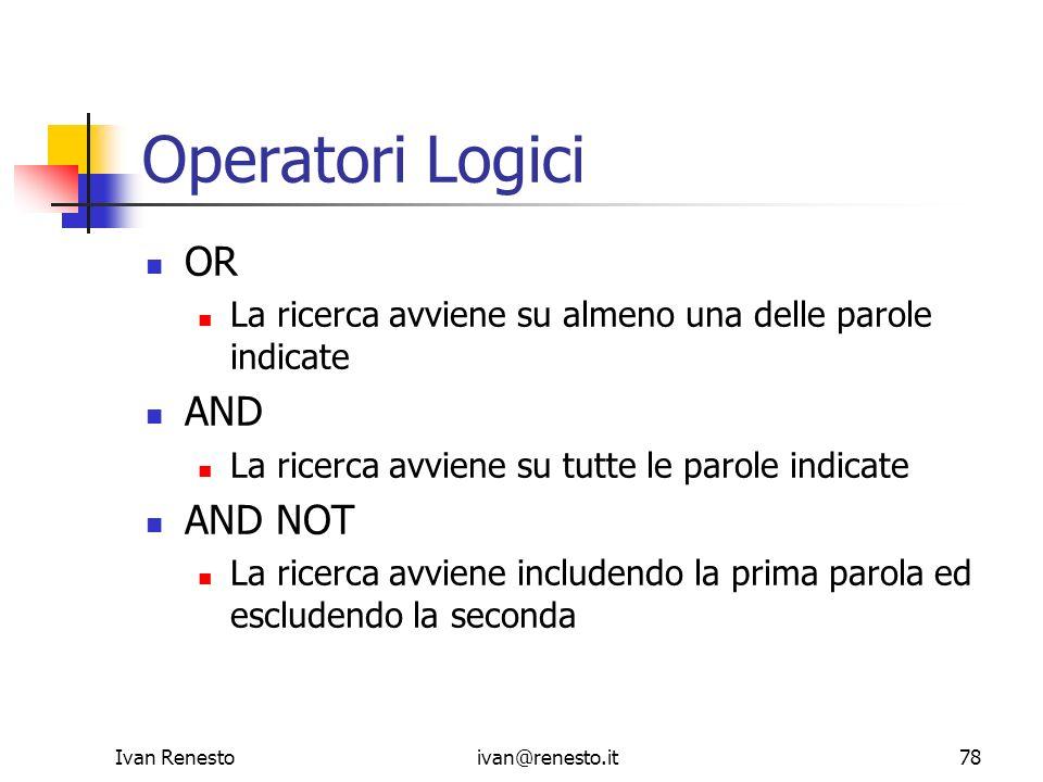 Ivan Renestoivan@renesto.it78 Operatori Logici OR La ricerca avviene su almeno una delle parole indicate AND La ricerca avviene su tutte le parole ind