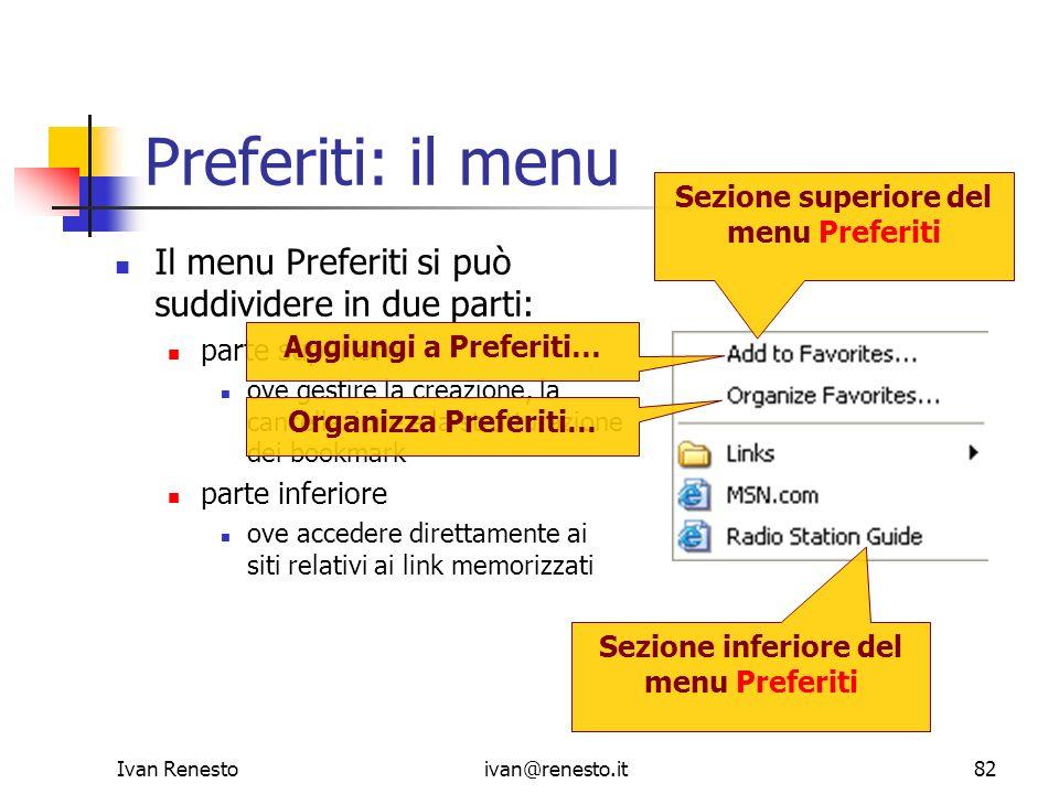 Ivan Renestoivan@renesto.it82 Preferiti: il menu Il menu Preferiti si può suddividere in due parti: parte superiore ove gestire la creazione, la cance