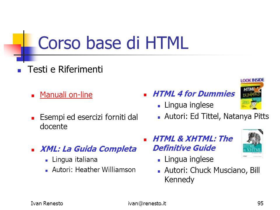 Ivan Renestoivan@renesto.it95 Corso base di HTML Testi e Riferimenti Manuali on-line Esempi ed esercizi forniti dal docente XML: La Guida Completa Lin