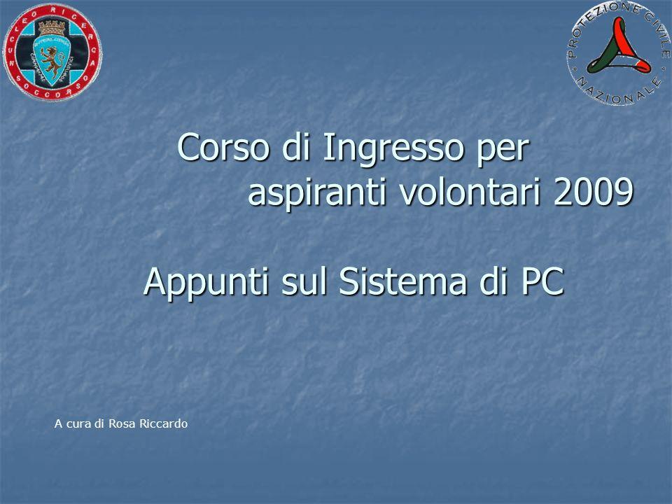 Corso di Ingresso per aspiranti volontari 2009 Appunti sul Sistema di PC A cura di Rosa Riccardo