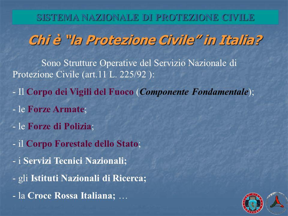 Chi è la Protezione Civile in Italia? Sono Strutture Operative del Servizio Nazionale di Protezione Civile (art.11 L. 225/92 ): - Il Corpo dei Vigili