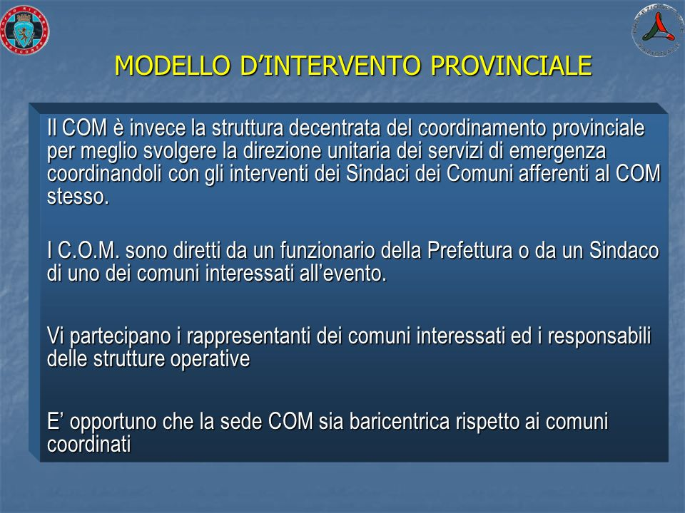 MODELLO DINTERVENTO PROVINCIALE Il COM è invece la struttura decentrata del coordinamento provinciale per meglio svolgere la direzione unitaria dei se