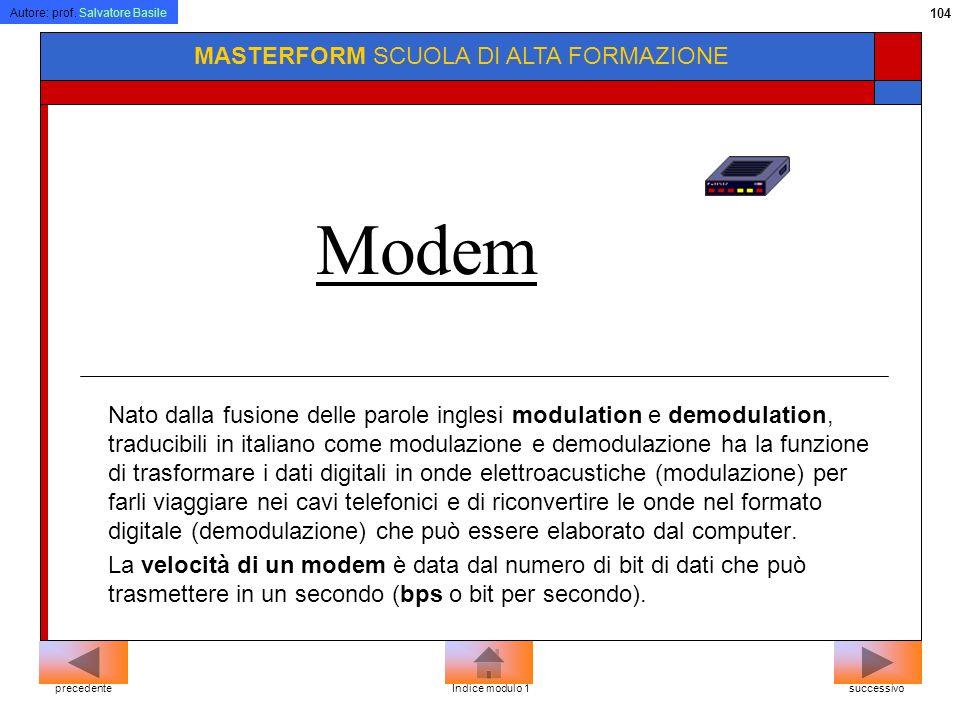 Autore: prof. Salvatore Basile 103 MASTERFORM SCUOLA DI ALTA FORMAZIONE Telefono e PC Per connettersi alla rete internet sono necessari: 1) un compute