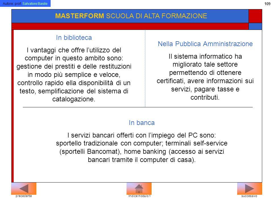 Autore: prof. Salvatore Basile 108 MASTERFORM SCUOLA DI ALTA FORMAZIONE Dove troviamo i sistemi informatici nel quotidiano? Nei supermercati I prodott