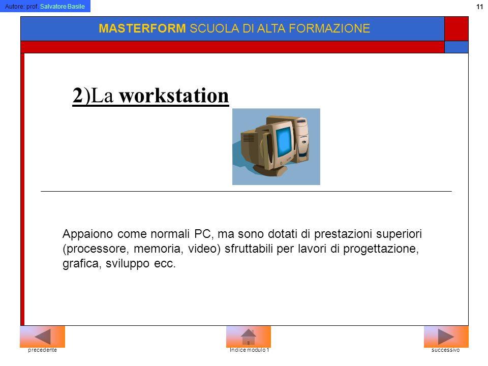 Autore: prof. Salvatore Basile 10 MASTERFORM SCUOLA DI ALTA FORMAZIONE I microcomputer: con questo termine si fa riferimento a tre categorie di comput