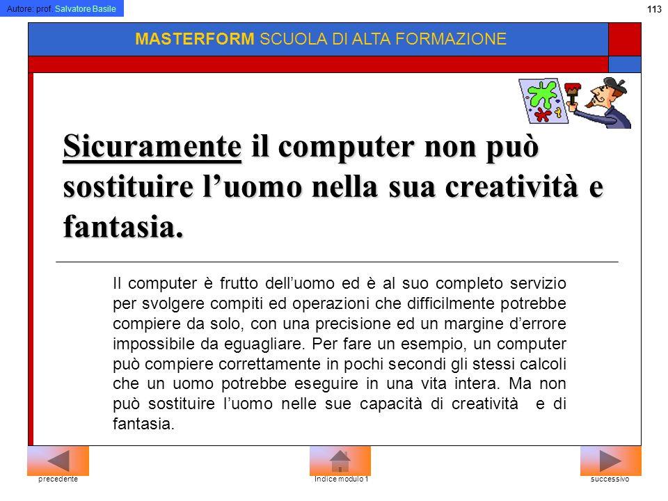 Autore: prof. Salvatore Basile 112 MASTERFORM SCUOLA DI ALTA FORMAZIONE successivoprecedenteIndice modulo 2 Sempre maggiore infine è la diffusione, ne