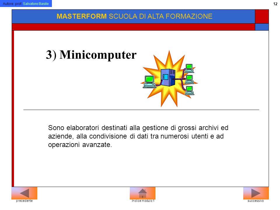 Autore: prof. Salvatore Basile 11 MASTERFORM SCUOLA DI ALTA FORMAZIONE 2)La workstation Appaiono come normali PC, ma sono dotati di prestazioni superi