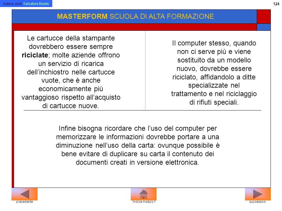Autore: prof. Salvatore Basile 123 MASTERFORM SCUOLA DI ALTA FORMAZIONE successivoprecedenteIndice modulo 1 1.Menu Start 2.Pannello di controllo 3.Sch