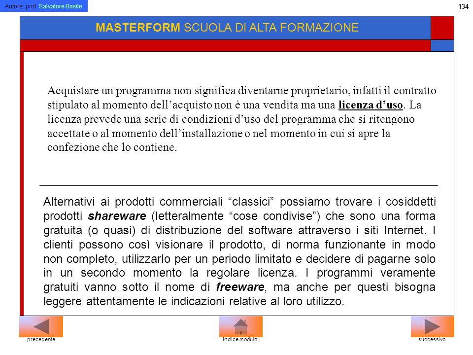 Autore: prof. Salvatore Basile 133 MASTERFORM SCUOLA DI ALTA FORMAZIONE Copyright I programmi sono equiparati alle opere di ingegno di carattere creat