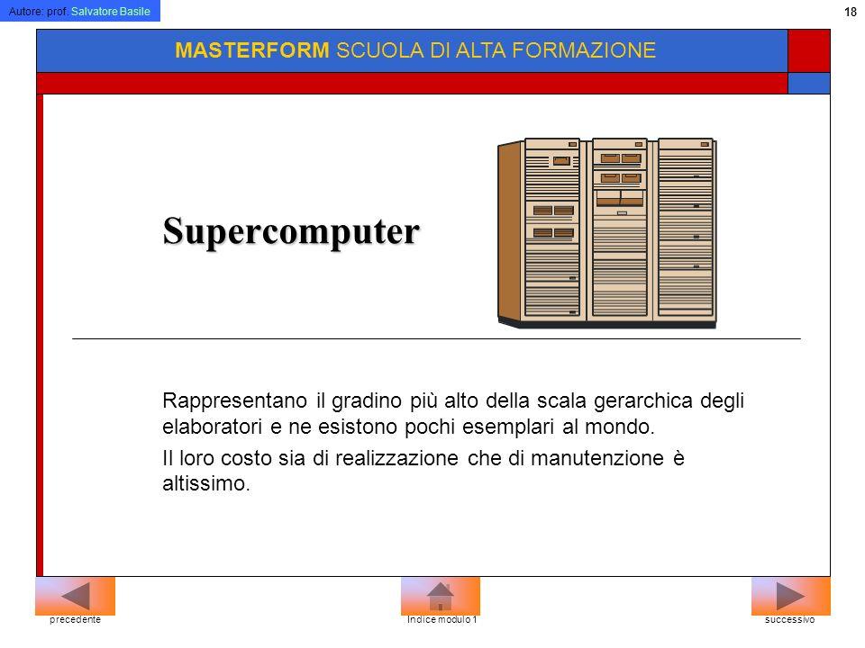 Autore: prof. Salvatore Basile 17 MASTERFORM SCUOLA DI ALTA FORMAZIONE Mainframe Rappresentano una soluzione ancora più potente dei minicomputer. Il l