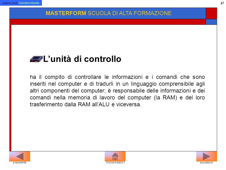 Autore: prof. Salvatore Basile 26 MASTERFORM SCUOLA DI ALTA FORMAZIONE La CPU svolge due funzioni fondamentali: governa tutte le operazioni richieste
