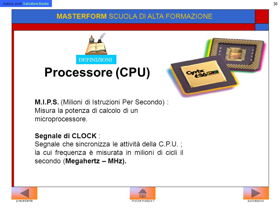 Autore: prof. Salvatore Basile 29 MASTERFORM SCUOLA DI ALTA FORMAZIONE Il microprocessore e gli altri componenti elettronici che si trovano sulla sche
