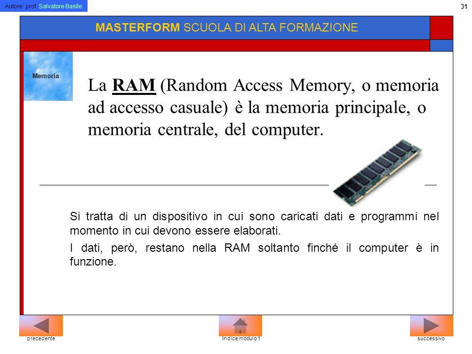 Autore: prof. Salvatore Basile 30 MASTERFORM SCUOLA DI ALTA FORMAZIONE Processore (CPU) M.I.P.S. (Milioni di Istruzioni Per Secondo) : Misura la poten