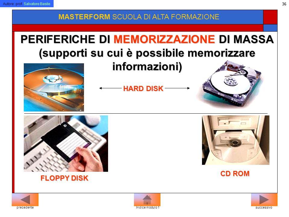 Autore: prof. Salvatore Basile 35 MASTERFORM SCUOLA DI ALTA FORMAZIONE Le memorie di massa si differenziano per il tipo di tecnologia adottata per mem