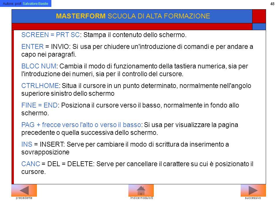 Autore: prof. Salvatore Basile 47 MASTERFORM SCUOLA DI ALTA FORMAZIONE successivoprecedenteIndice modulo 5 ESC= ESCAPE: tasto di controllo usato per r