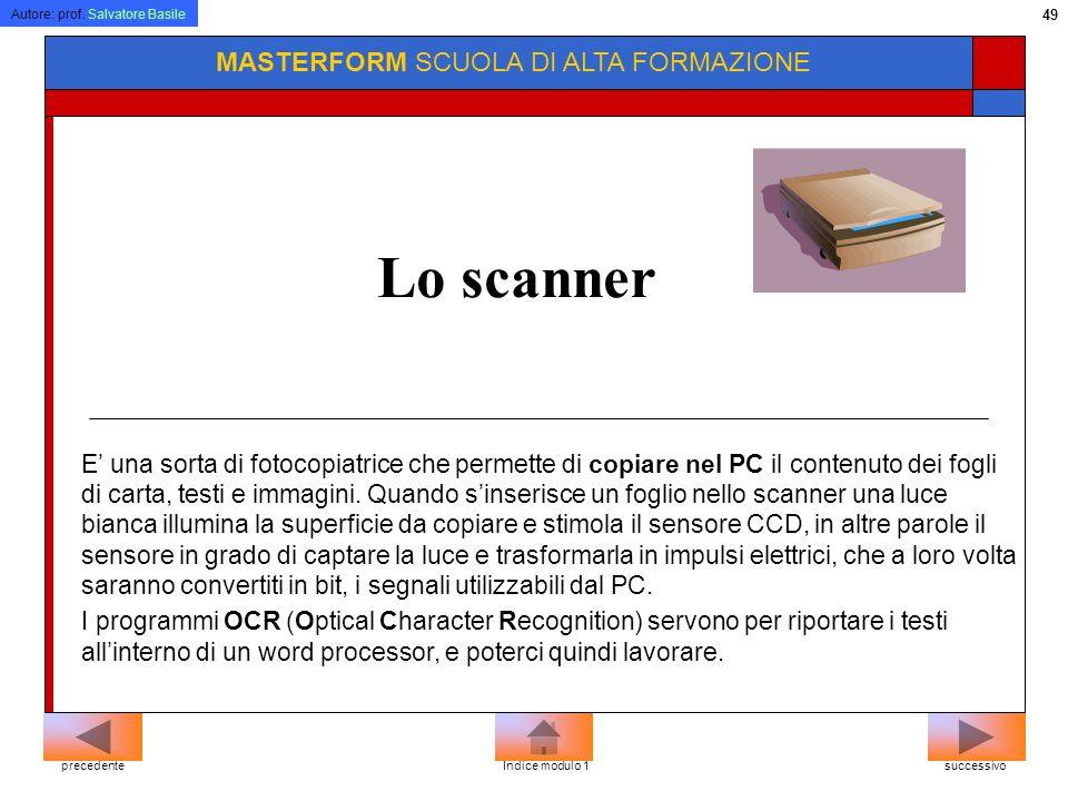 Autore: prof. Salvatore Basile 48 MASTERFORM SCUOLA DI ALTA FORMAZIONE successivoprecedenteIndice modulo 5 SCREEN = PRT SC: Stampa il contenuto dello