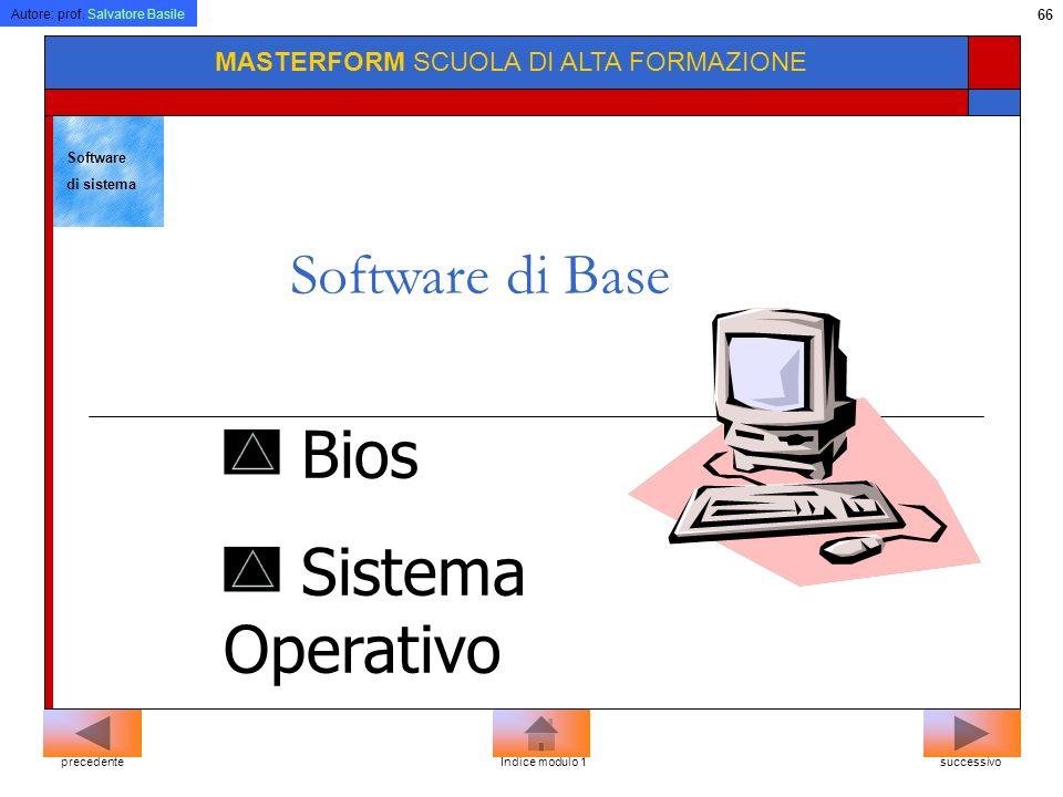 Autore: prof. Salvatore Basile 65 MASTERFORM SCUOLA DI ALTA FORMAZIONE Tipi di software Il software di sistema è il software fondamentale per far funz