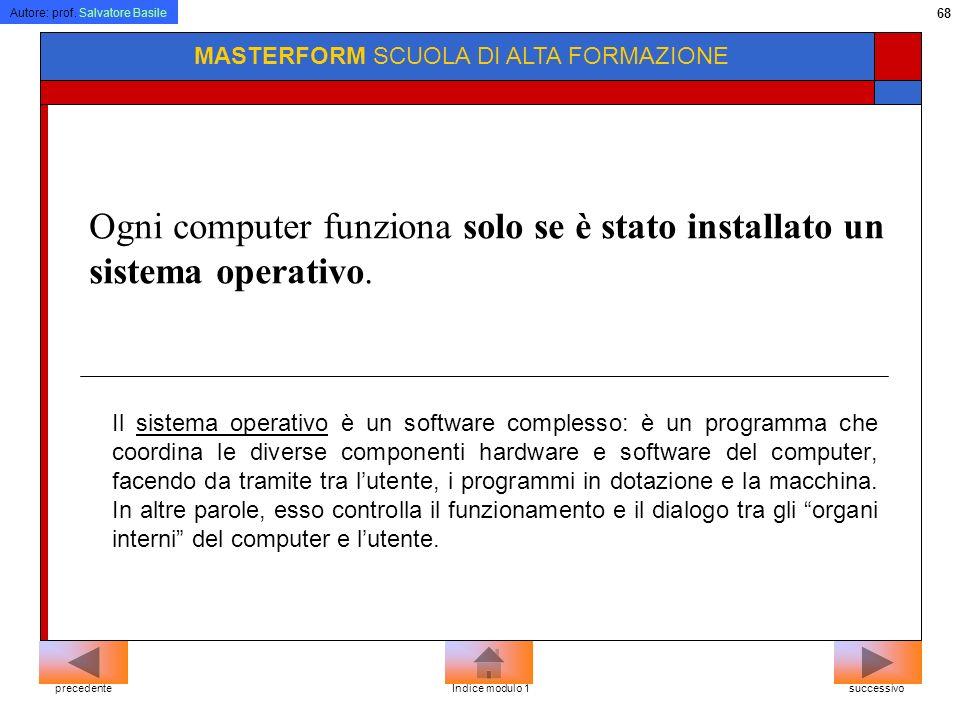 Autore: prof. Salvatore Basile 67 MASTERFORM SCUOLA DI ALTA FORMAZIONE B.I.O.S. Basic Input Output System È residente nella ROM e contiene i comandi e