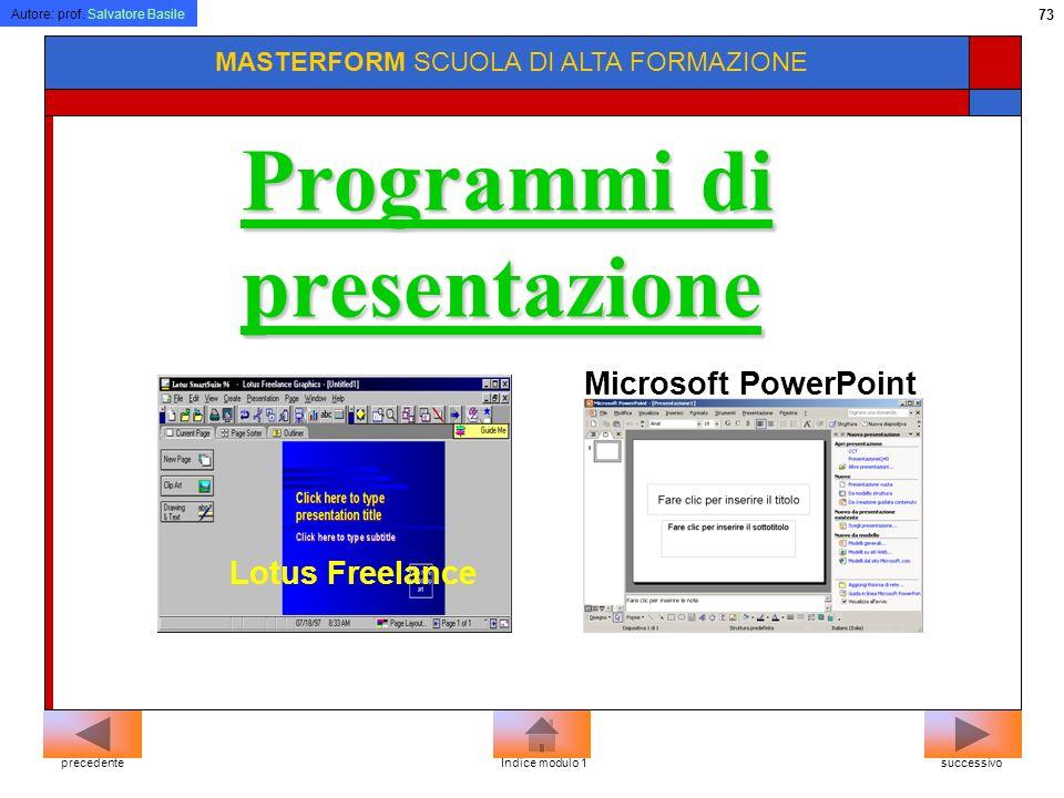 Autore: prof. Salvatore Basile 72 MASTERFORM SCUOLA DI ALTA FORMAZIONE Microsoft Excel Quattro Pro Lotus 1-2-3 Fogli di calcolo successivoprecedenteIn