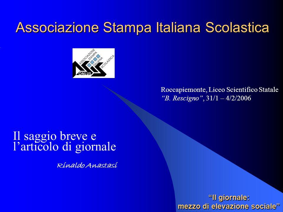 Associazione Stampa Italiana Scolastica Il saggio breve e larticolo di giornale Rinaldo Anastasi Il giornale: mezzo di elevazione sociale Roccapiemont