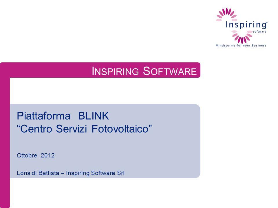 I NSPIRING S OFTWARE Piattaforma BLINK Centro Servizi Fotovoltaico Ottobre 2012 Loris di Battista – Inspiring Software Srl