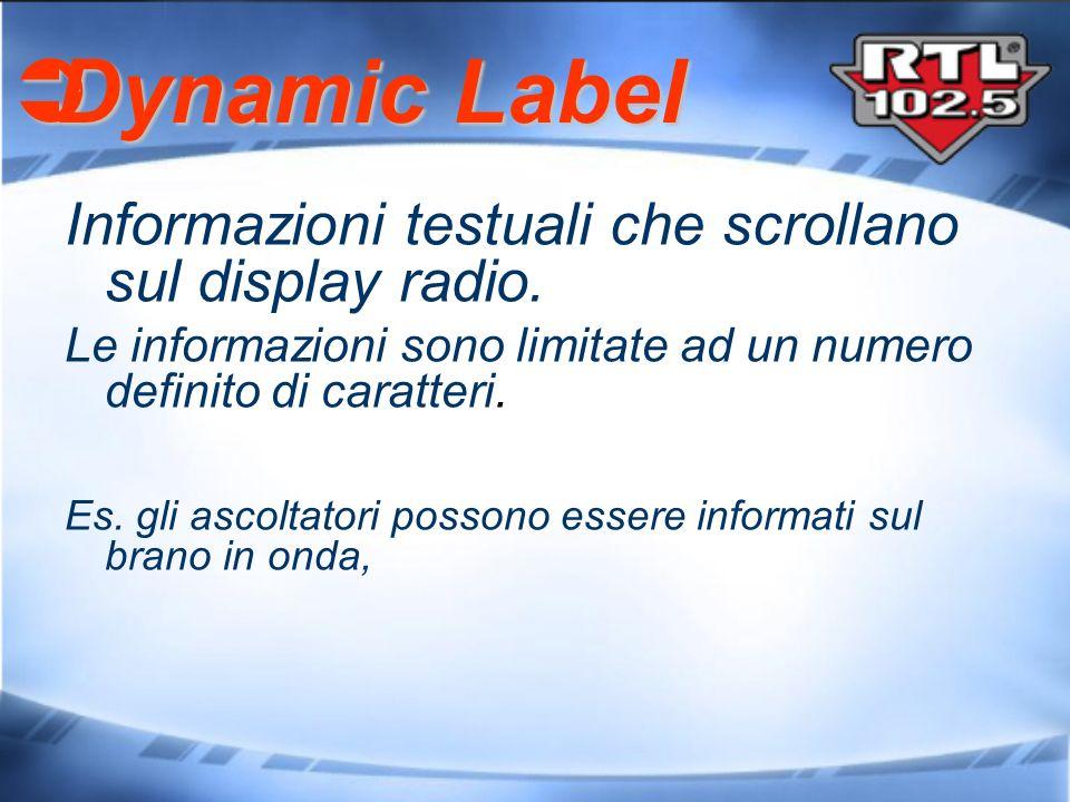Dynamic Label Dynamic Label Informazioni testuali che scrollano sul display radio. Le informazioni sono limitate ad un numero definito di caratteri. E