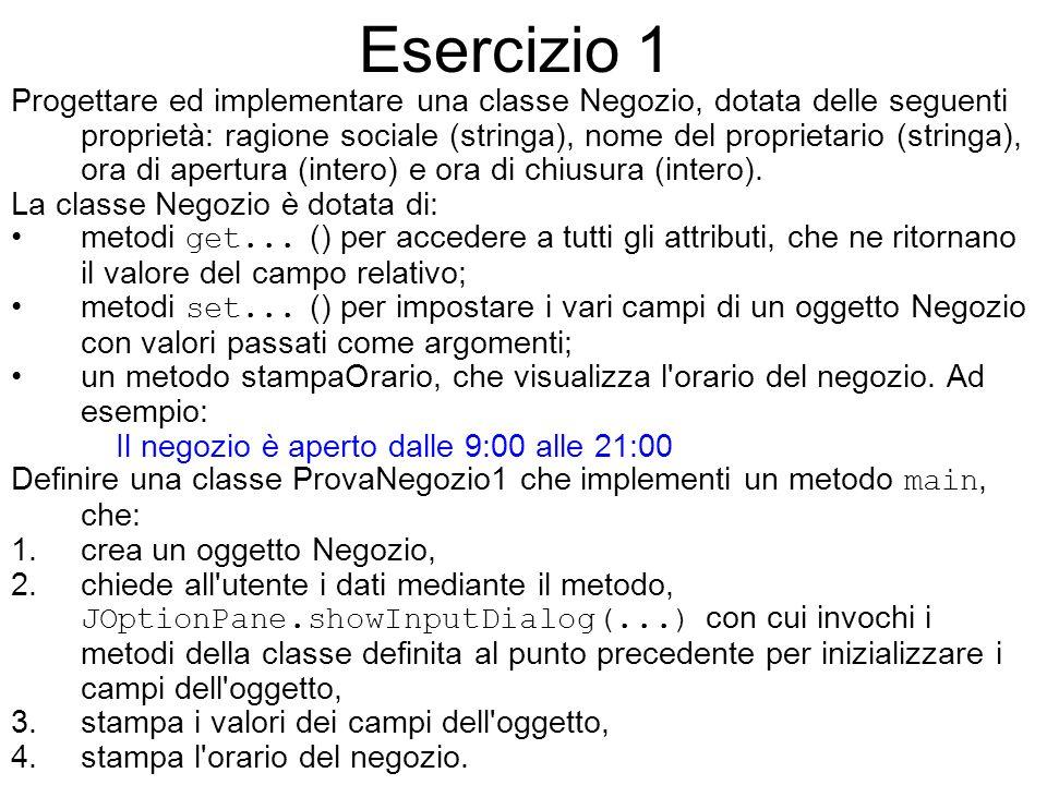 Esercizio 1 Progettare ed implementare una classe Negozio, dotata delle seguenti proprietà: ragione sociale (stringa), nome del proprietario (stringa)
