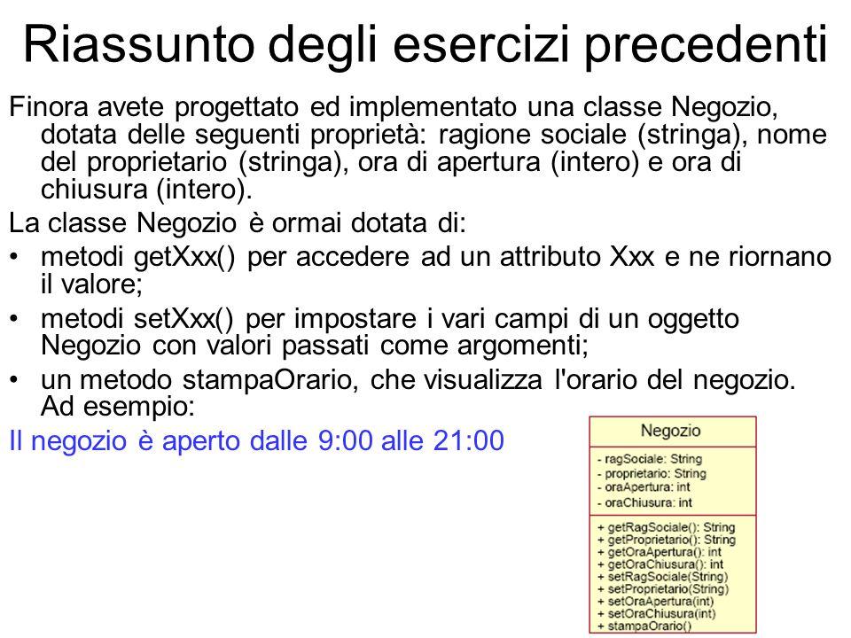 Esercizio 3 Modificare la classe Negozio aggiungendo: due costruttori.