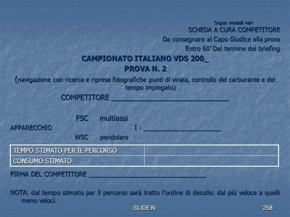 SLIDE N.257 SEGUE MODULI VARI A CURA DEL CAPO GIUDICE ALLA PROVA CAMPIONATO ITALIANO VDS 200_ PROVA N. 2 (navigazione con ricerca e riprese fotografic