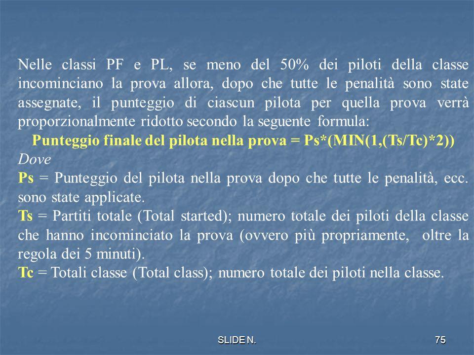 SLIDE N.74 CALCOLO DEL PUNTEGGIO TUTTE LE PROVE Il Punteggio massimo può arrivare a 1000 punti per prova calcolati come segue: P = Q/ Q max x 1000 dov