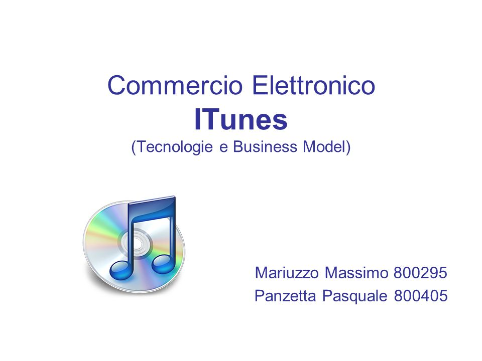 Commercio Elettronico ITunes (Tecnologie e Business Model) Mariuzzo Massimo 800295 Panzetta Pasquale 800405
