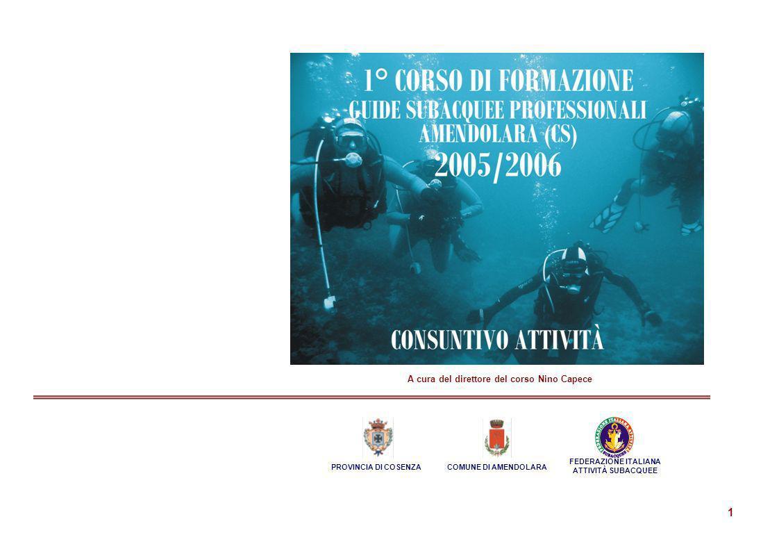 1 A cura del direttore del corso Nino Capece PROVINCIA DI COSENZACOMUNE DI AMENDOLARA FEDERAZIONE ITALIANA ATTIVITÀ SUBACQUEE