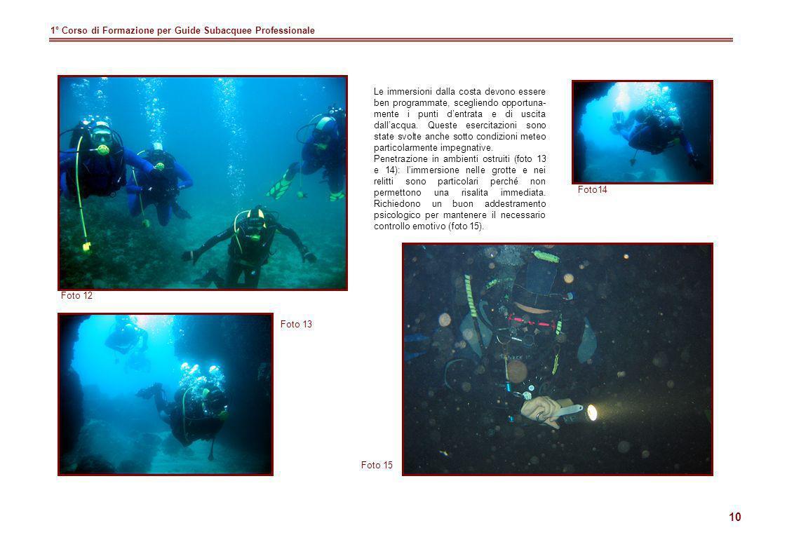 10 1° Corso di Formazione per Guide Subacquee Professionale Foto 12 Foto 13 Foto 15 Le immersioni dalla costa devono essere ben programmate, scegliend