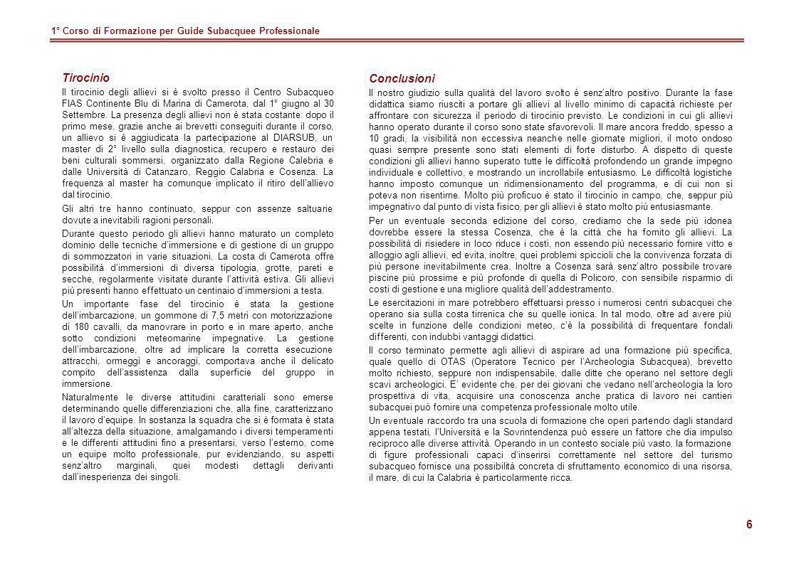 6 1° Corso di Formazione per Guide Subacquee Professionale Conclusioni Il nostro giudizio sulla qualità del lavoro svolto è senzaltro positivo. Durant