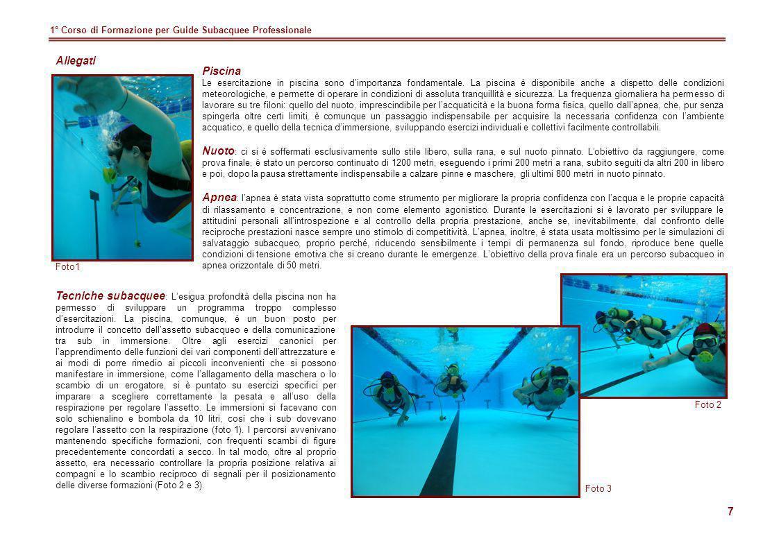 7 1° Corso di Formazione per Guide Subacquee Professionale Piscina Le esercitazione in piscina sono dimportanza fondamentale. La piscina è disponibile